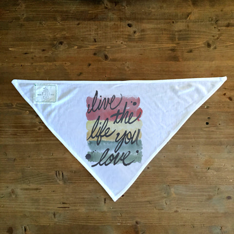 Live The Life You Love - Dog Bandana