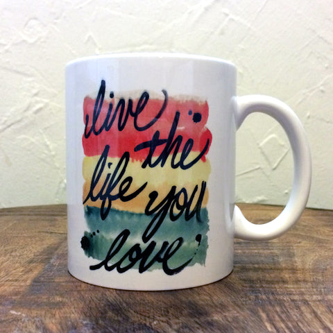 Live the Life You Love - Mug