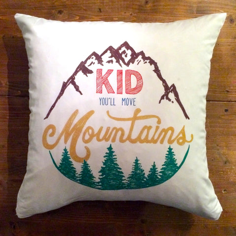 Kid You'll Move Mountains  - pillow cover