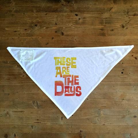 These Are The Days - Dog Bandana