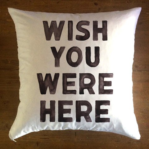 Wish You Were Here - pillow cover