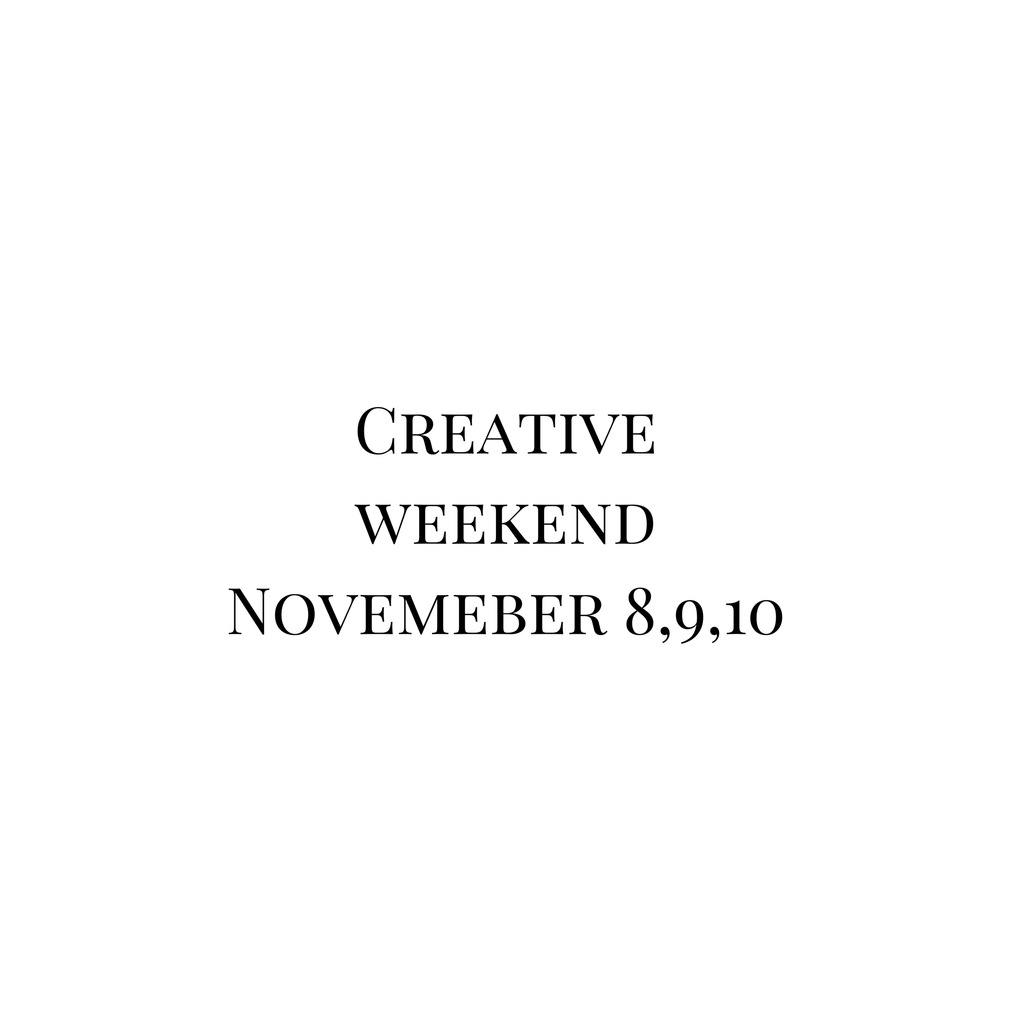 NEW ATTENDEES creative weekend November 8,9,10