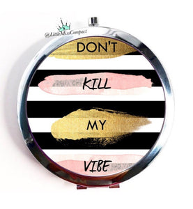 Dont kill my vibe. - Little Miss Compact
