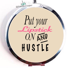 Put Your Lipstick on and Hustle - Little Miss Compact