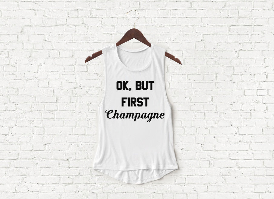 Ok, But First Champagne - Flowy Muscle Tank