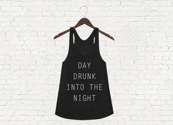 Day Drunk Into the Night - Racerback Tank