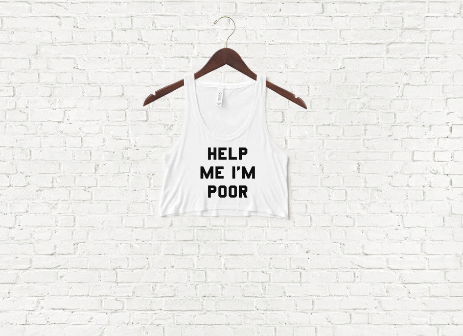 Help Me I'm Poor - Crop Top