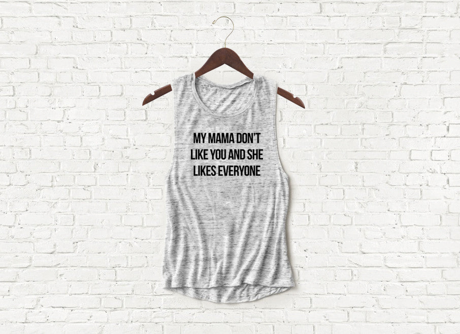 My Mama Don't Like You - Flowy Muscle Tank