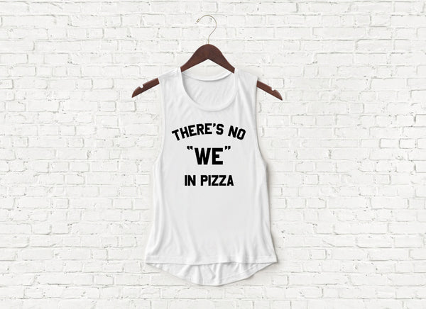 There's No We in Pizza - Flowy Muscle Tank
