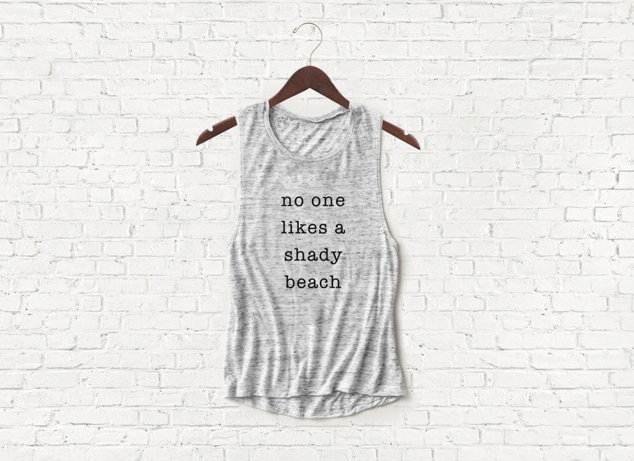 No One Likes a Shady Beach - Flowy Muscle Tank