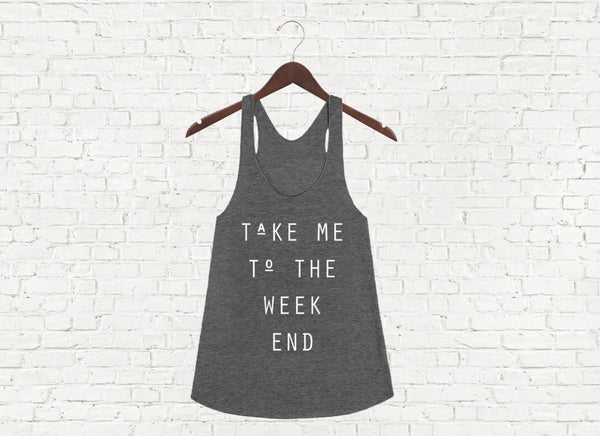 Take Me to the Weekend - Racerback Tank