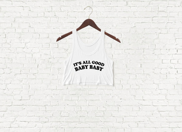 It's All Good Baby Baby - Crop Top
