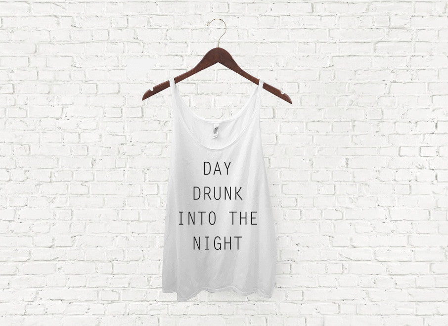Day Drunk Into the Night - Slouch Tank