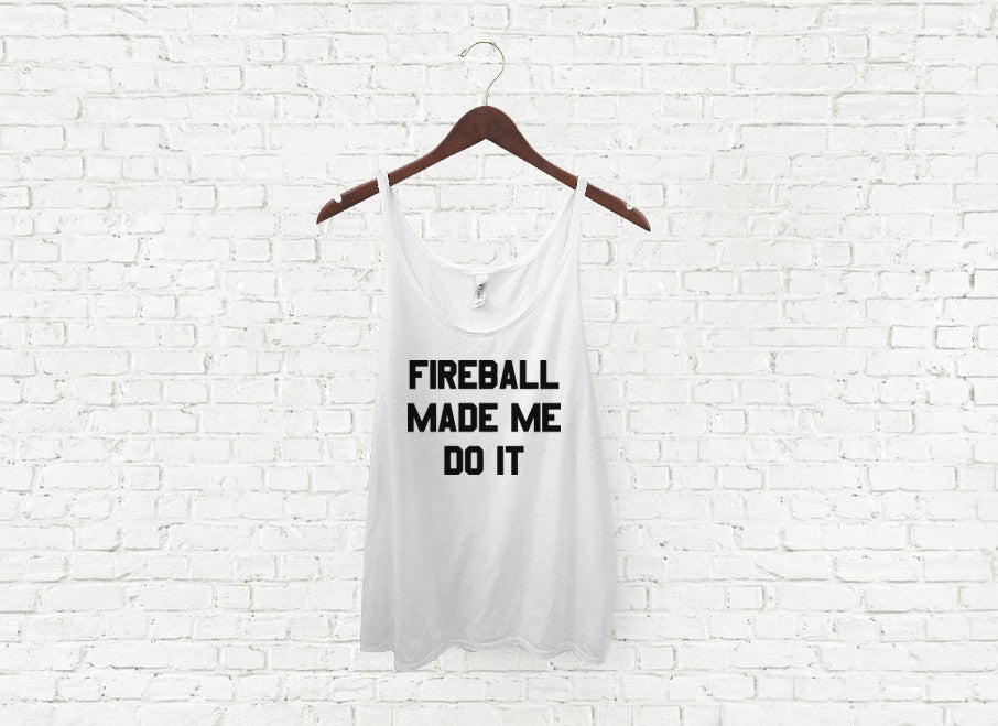 Fireball Made Me Do It - Slouch Tank