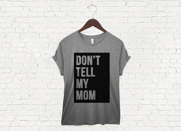 Don't Tell My Mom - Unisex Tee
