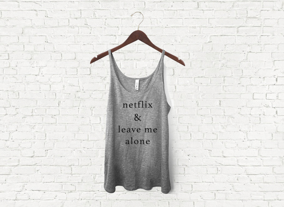 Netflix & Leave Me Alone - Slouch Tank