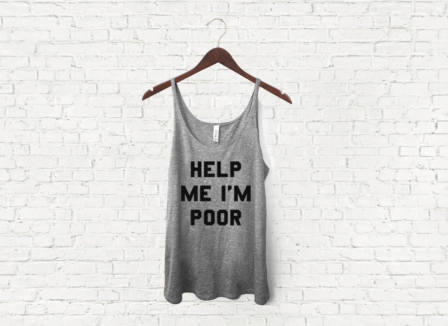 Help Me I'm Poor - Slouch Tank