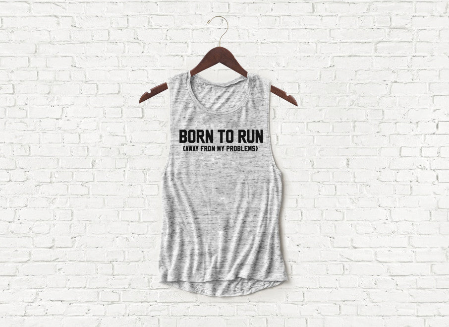 Born to Run Away From My Problems - Flowy Muscle Tank