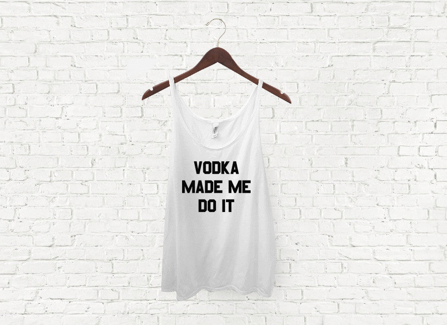 Vodka Made Me Do It - Slouch Tank
