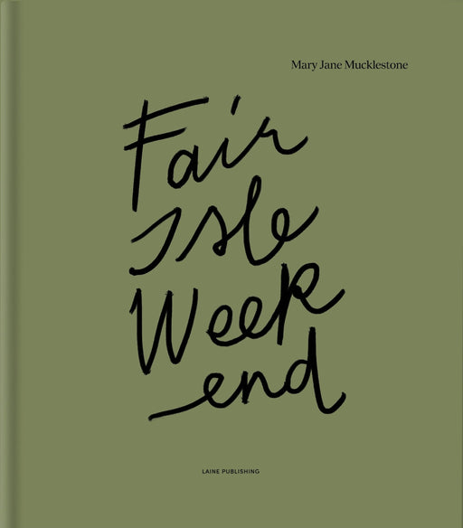 Fair Isle Weekend by Mary Jane Mucklestone - Preorder - Knotty Lamb