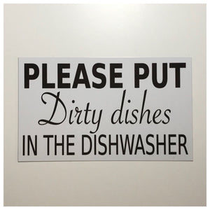 Please Put Dirty Dishes in the Dishwasher Sign - The Renmy Store