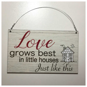 Love Grows Best In Little Houses Just Like This Sign Wall or Hanging Plaques & Signs The Renmy Store