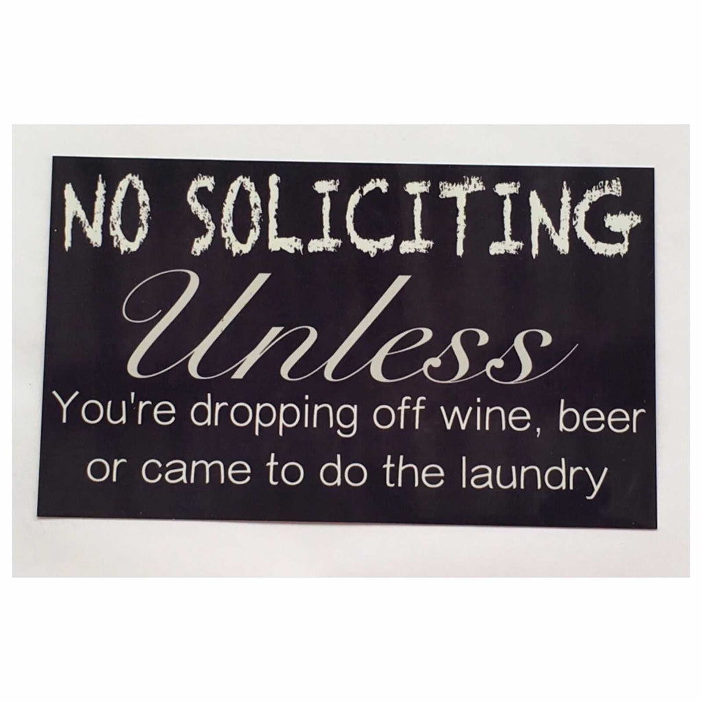 No Soliciting Unless Wine, Beer & Laundry Sign Wall Plaque Or Hanging - The Renmy Store
