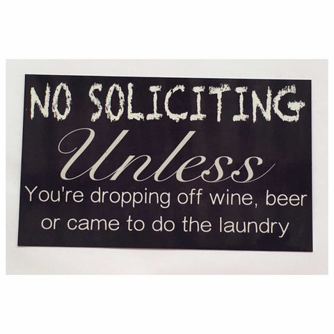No Soliciting Unless Wine, Beer & Laundry Sign