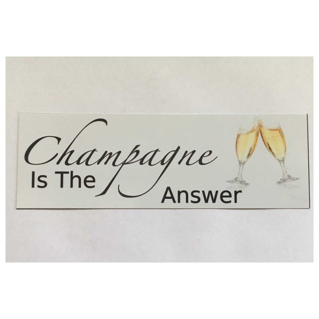 Champagne Is The Answer Sign Plaque Or Hanging - The Renmy Store