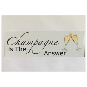 Champagne Is The Answer Sign - The Renmy Store