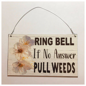 Ring Bell If No Answer Pull Weeds Sign Plaque or Hanging Plaques & Signs The Renmy Store