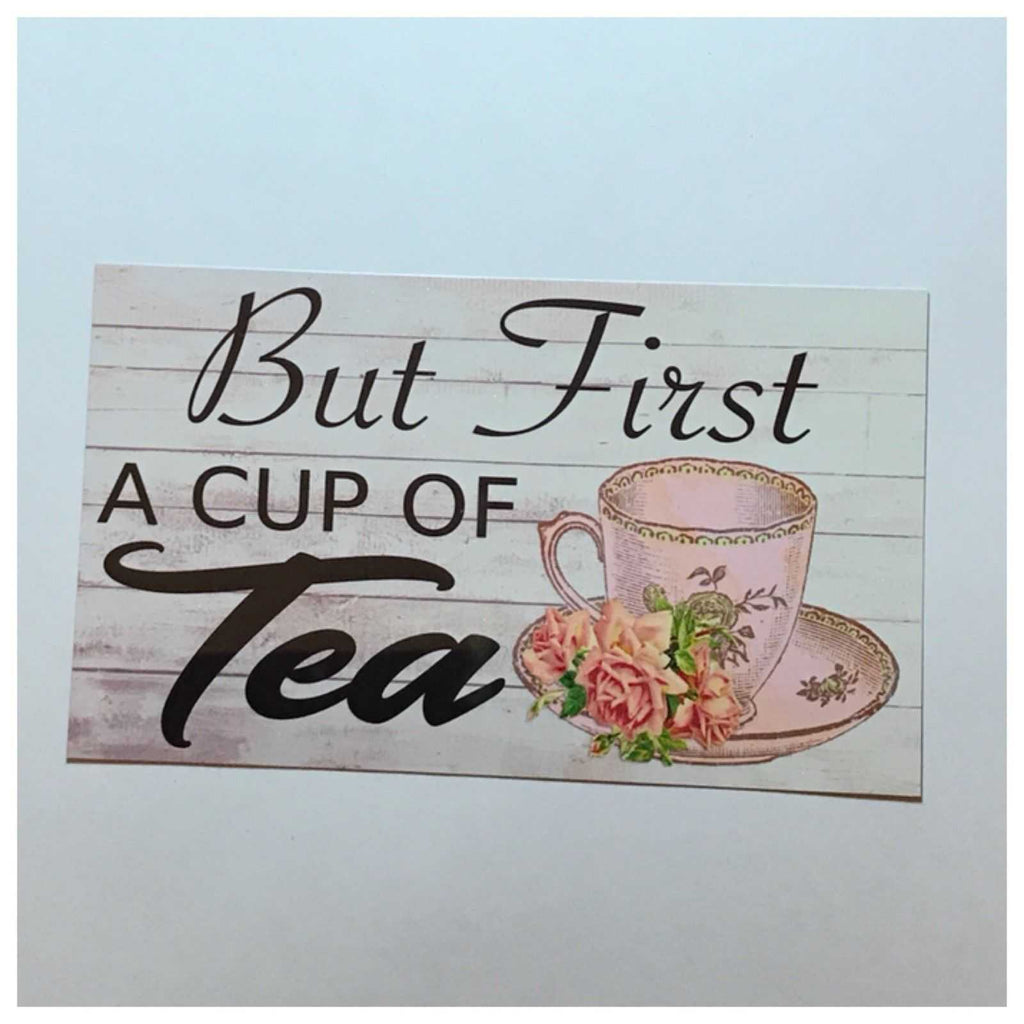 But First A Cup Of Tea Sign Plaque Or Hanging - The Renmy Store