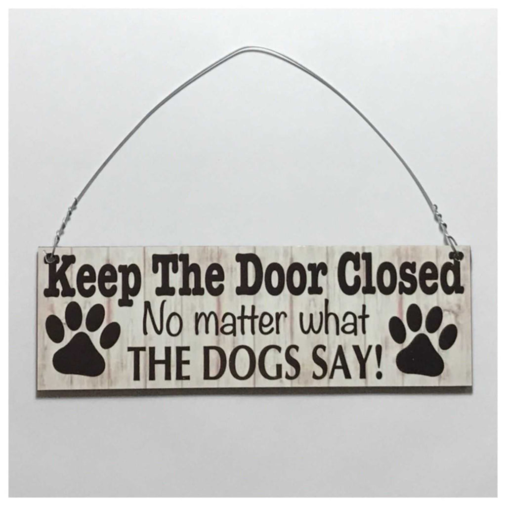 Keep The Door Closed No Matter What The Dogs Say Sign Plaque Or Hanging - The Renmy Store