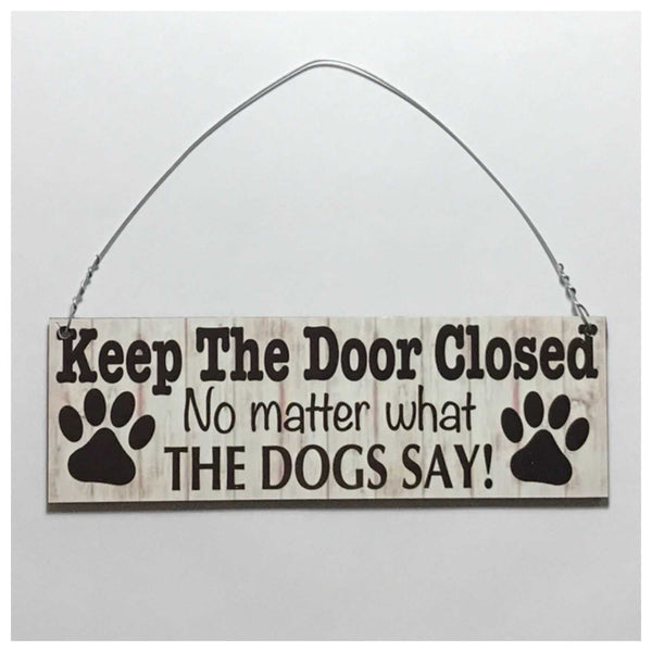 Keep The Door Closed Dogs Sign - The Renmy Store