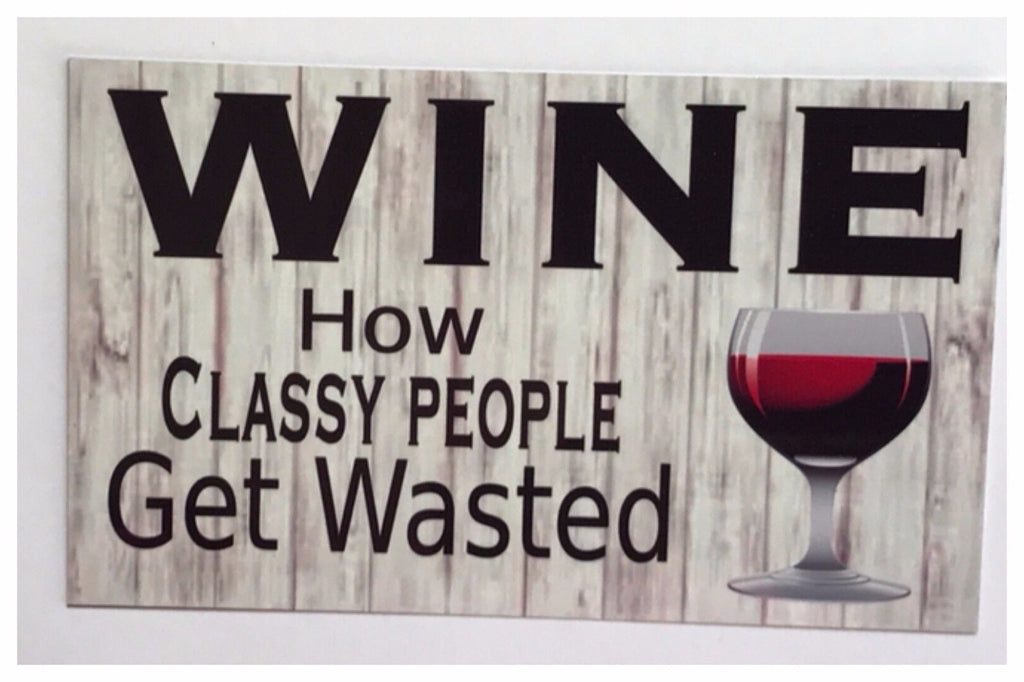 Wine How Classy People Get Wasted Sign Wall Plaque or Hanging - The Renmy Store