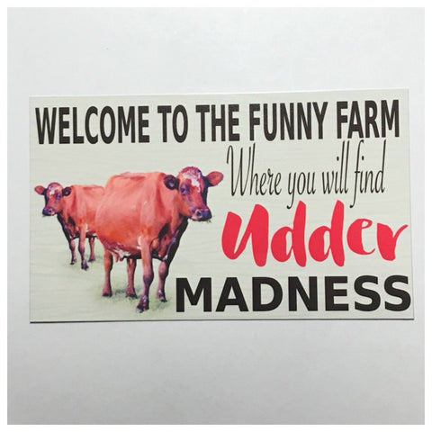 Welcome To The Funny Farm Udder Madness Cow Sign