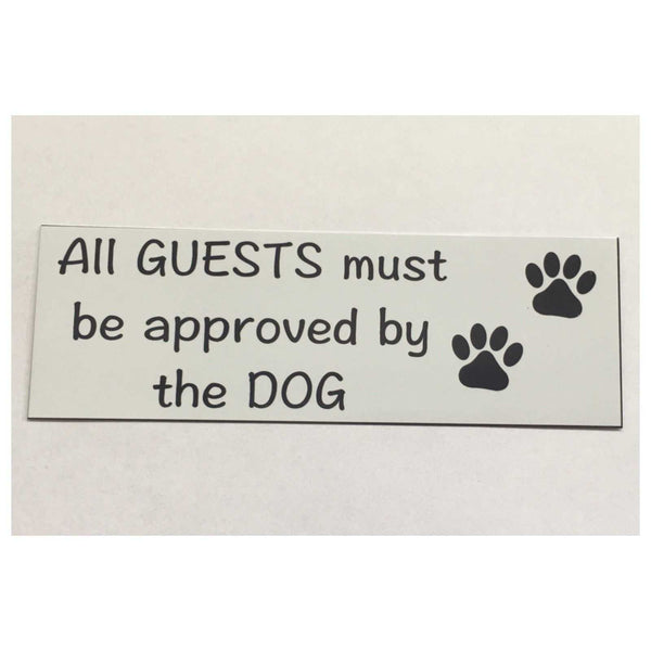 Dog or Dogs All Guests Must Be Approved By White Sign Wall Plaque or Hanging - The Renmy Store
