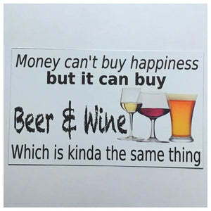Money Cant Buy Happiness But It Can Buy Beer & Wine Sign
