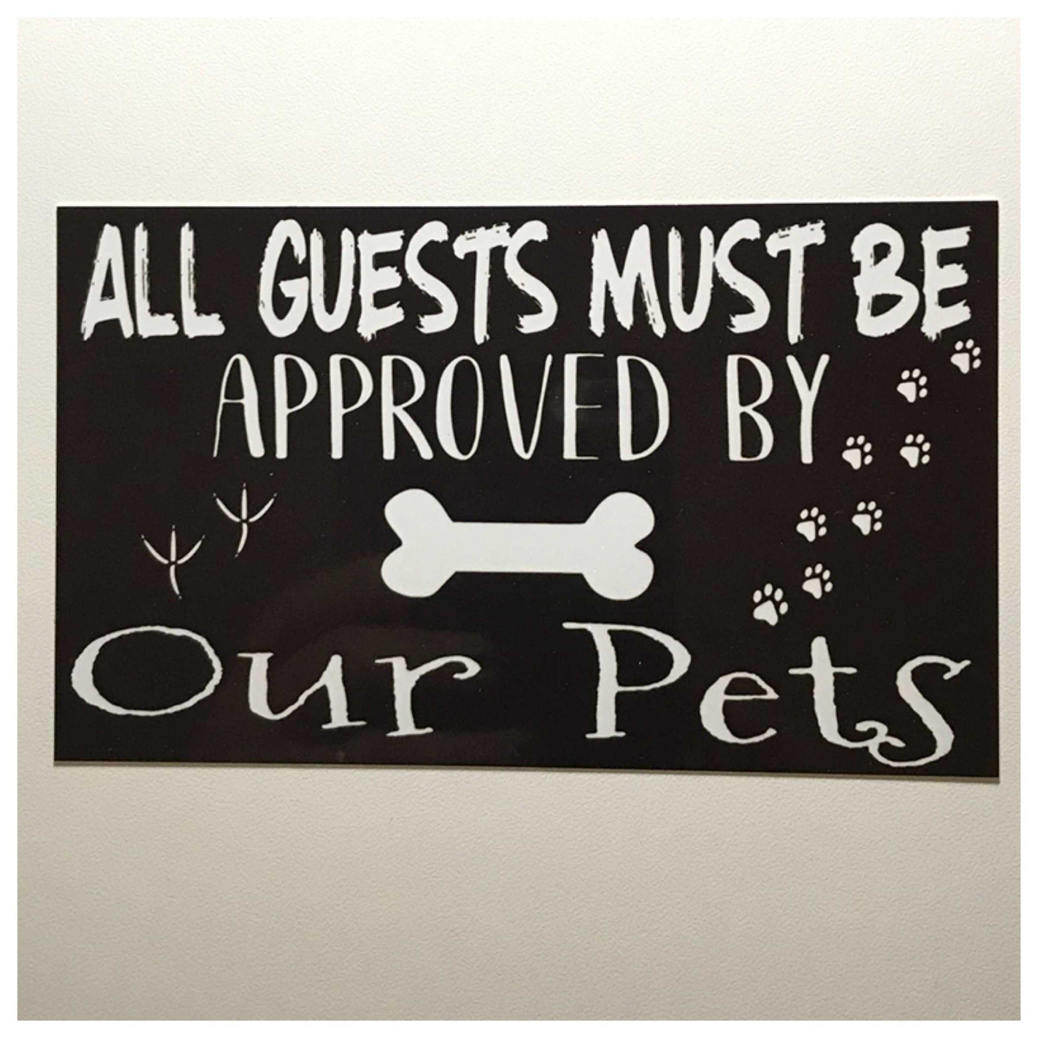 All Guests Must Be Approved By Our Pets Sign - The Renmy Store