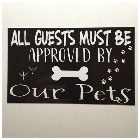 All Guests Must Be Approved By Our Pets Sign Wall Plaque or Hanging - The Renmy Store