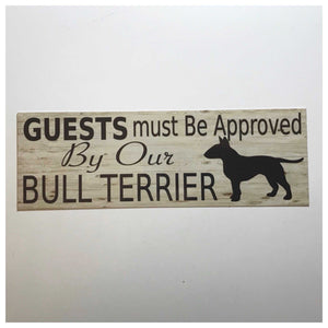 Bull Terrier Dog Guests Must Be Approved By Our Sign