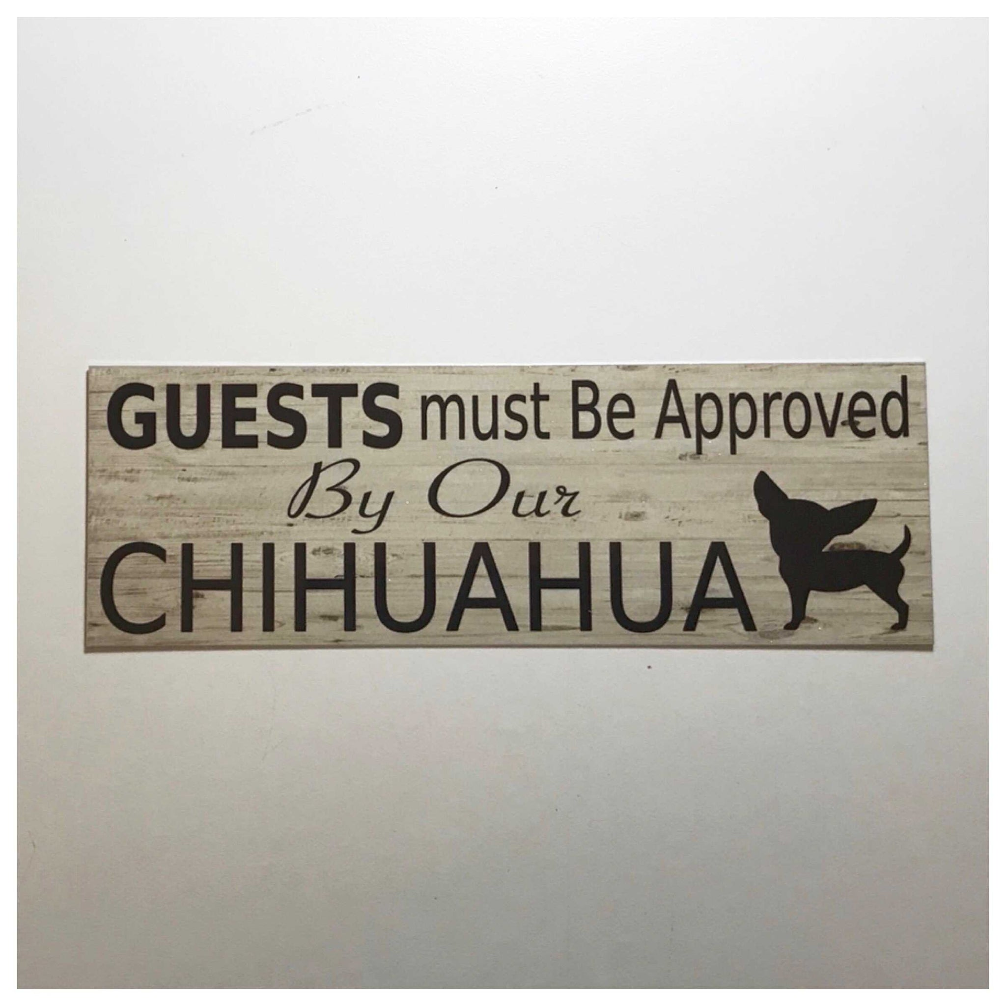 Chihuahua Dog Guests Must Be Approved By Our Sign - The Renmy Store