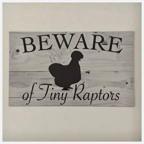 Silkie Beware Of Tiny Raptors Chicken Sign Wall Plaque or Hanging - The Renmy Store