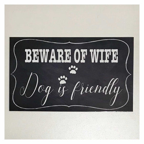 Beware Of Wife Dog Is Friendly Sign Wall Plaque or Hanging - The Renmy Store