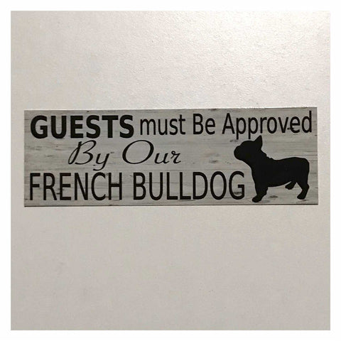 French Bull Dog Guests Must Be Approved By Our Sign Hanging or Plaque Pet - The Renmy Store