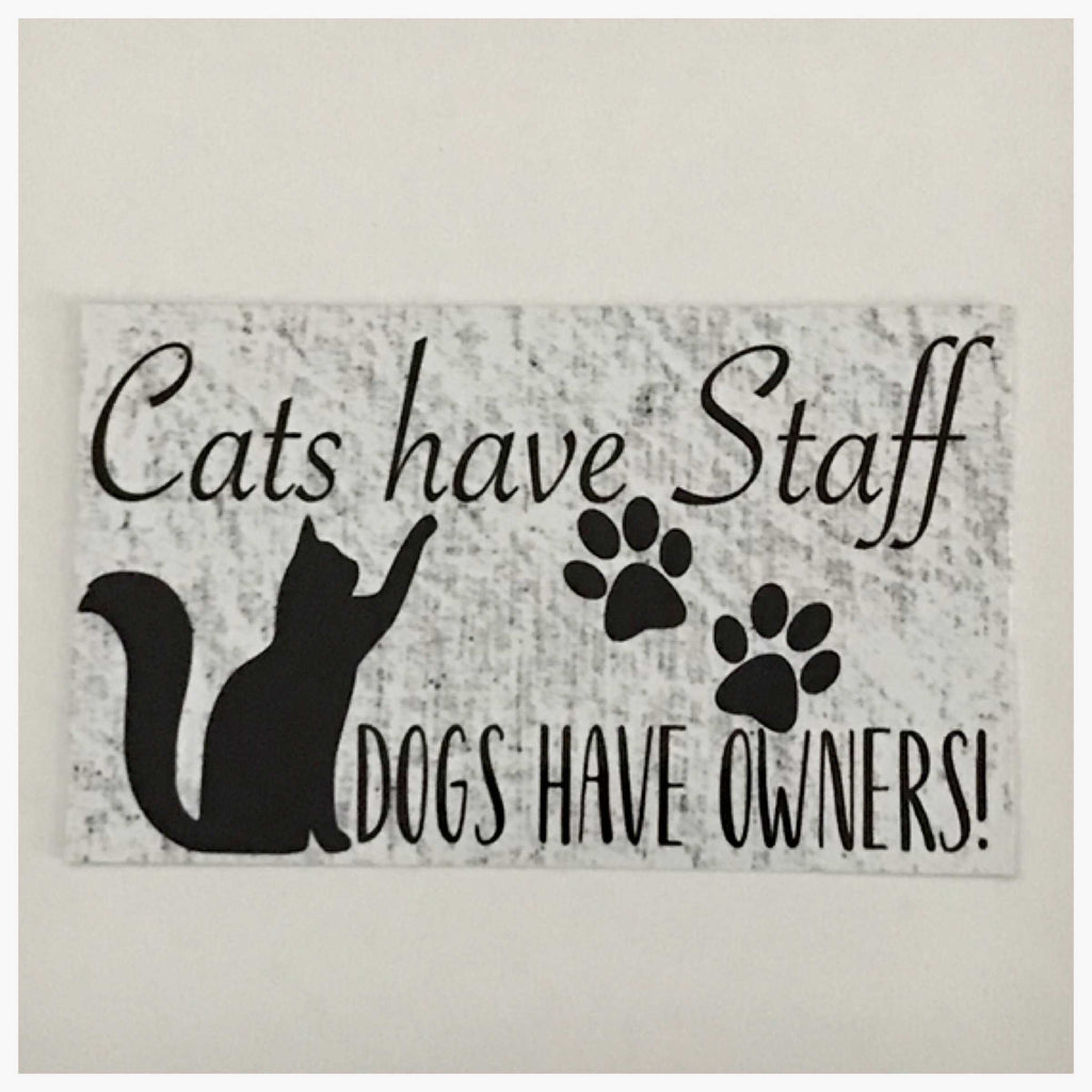 Cats Have Staff Dogs Have Owners Sign Wall Plaque or Hanging Pet - The Renmy Store