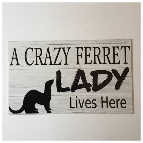 A Crazy Ferret Lady Lives Here Sign Wall Plaque or Hanging - The Renmy Store