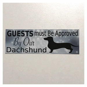 Dachshund Dog Guests Must Be Approved By Our Sparkle Sign