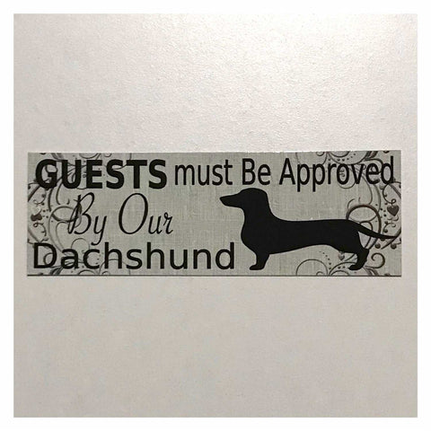 Dachshund Dog Guests Must Be Approved By Our Vintage Sign Hanging or Plaque Pet - The Renmy Store