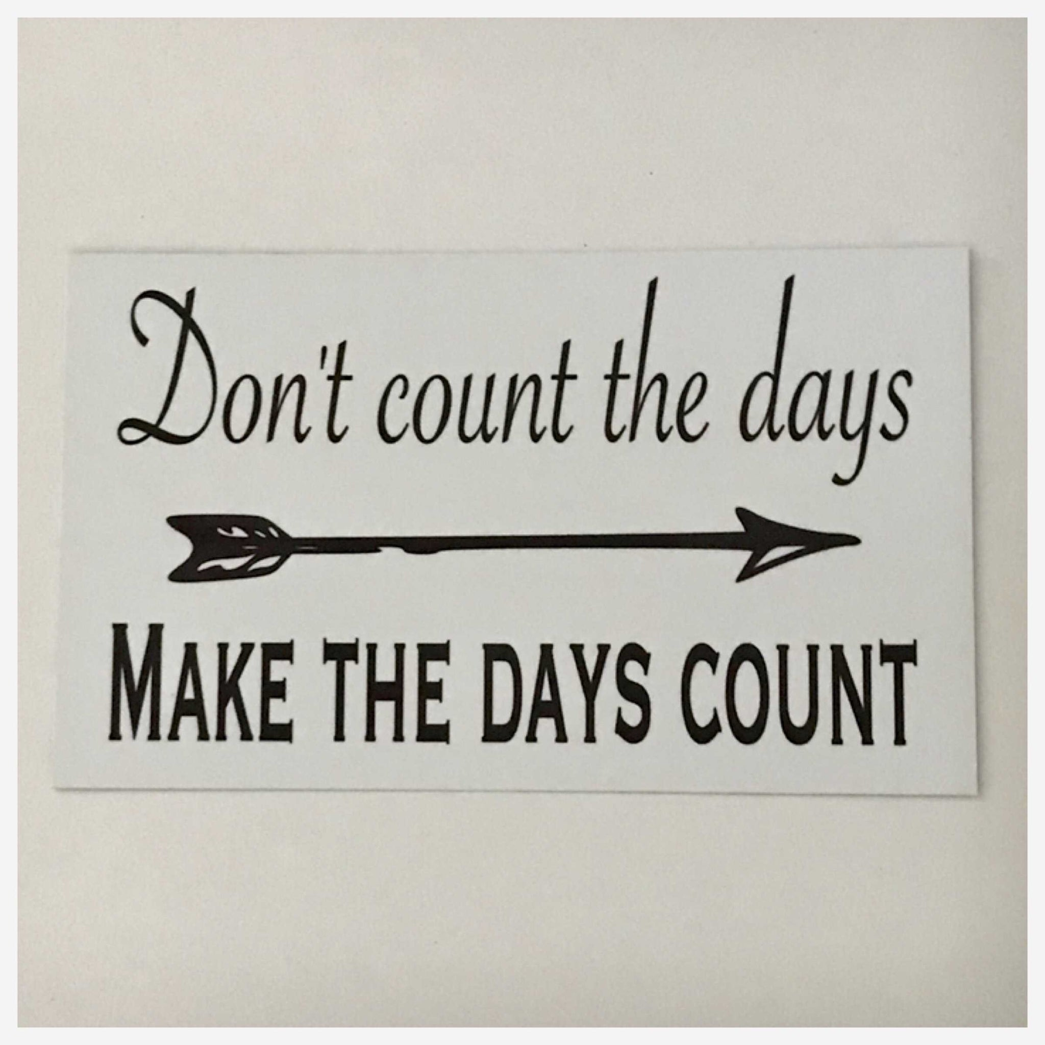 Don't Count The Days Make The Days Count Sign